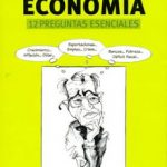 Para entender la economía, 12 preguntas esenciales