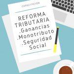 Capacitación online Reforma Tributaria Monotributo, Ganancias y Seguridad Social