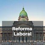 Reforma laboral: los 3 proyectos que el Gobierno envió al Congreso
