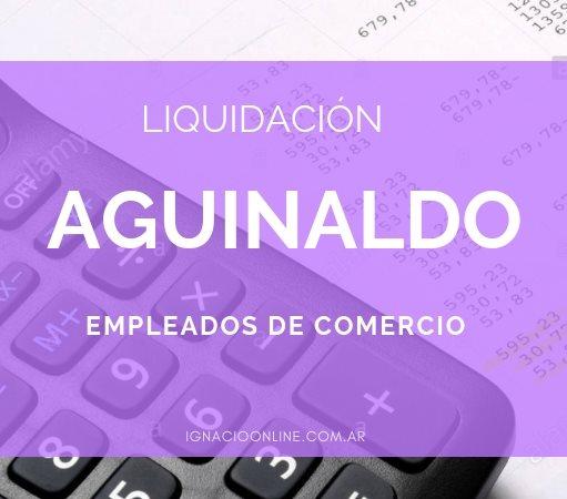 Cálculo del aguinaldo para Empleados de Comercio Diciembre 2018 – Caso Práctico paso a paso.